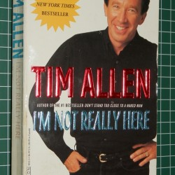 I'm not really here - Tim Allen